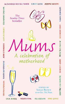 Mums: A Celebration of Motherhood - Brown, Sarah, PhD (Editor), and McNeil, Gil (Editor)