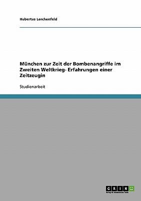 Munchen Zur Zeit Der Bombenangriffe Im Zweiten Weltkrieg- Erfahrungen Einer Zeitzeugin - Lerchenfeld, Hubertus