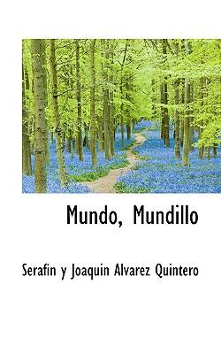 Mundo, Mundillo - Y Joaquin Alvarez Quintero, Serafin