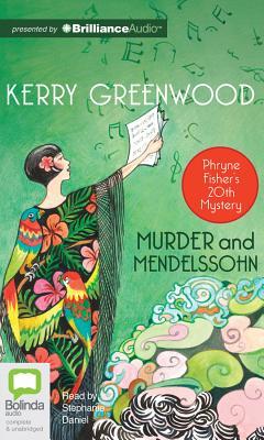 Murder and Mendelssohn - Greenwood, Kerry, and Daniel, Stephanie (Read by)