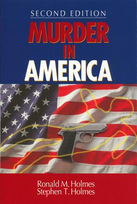Murder in America - Holmes, Ronald M, Dr., and Holmes, Stephen T