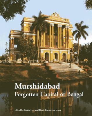 Murshidabad: Forgotten Capital of Bengal - Das, Neeta (Editor), and Llewellyn-Jones, Rosie (Editor)