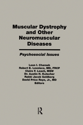 Muscular Dystrophy and Other Neuromuscular Diseases: Psychosocial Issues - Charash, Leon I. (Editor), and Lovelace, Robert E. (Editor), and Claire, Leach F. (Editor)