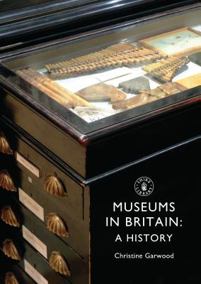 Museums in Britain: A History - Garwood, Christine