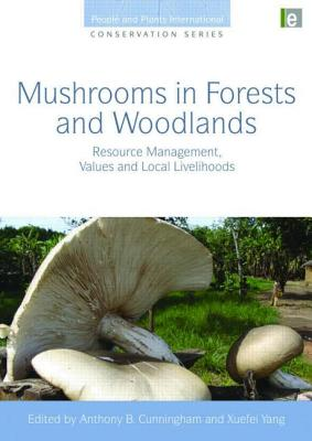 Mushrooms in Forests and Woodlands: Resource Management, Values and Local Livelihoods - Yang, Xuefei (Editor), and Cunningham, Anthony B. (Editor)