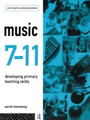 Music 7-11 Developing Primary Teaching Skills - Hennessy, Sarah
