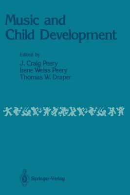 Music and Child Development - Peery, J Craig (Editor), and Weiss Peery, Irene (Editor), and Draper, Thomas W, Professor (Editor)