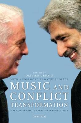 Music and Conflict Transformation: Harmonies and Dissonances in Geopolitics - Urbain, Olivier