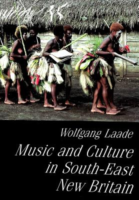 Music and Culture in South-East New Britain: UNESCO Territorial Survey of Oceanic Music- Report on Field Research Conducted in August-October 1988 - Laade, Wolfgang