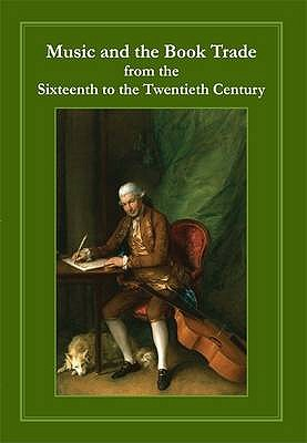 Music and the Book Trade: From the Sixteenth to the Twentieth Century - Myers, Robin