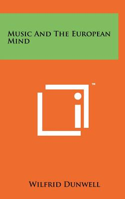 Music and the European Mind - Dunwell, Wilfrid