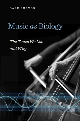 Music as Biology: The Tones We Like and Why - Purves, Dale