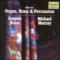 Music for Organ, Brass & Percussion - Arthur Press (percussion); Debin Owen (horn); Empire Brass; Jeffrey Curnow (trumpet); Joseph D. Foley (trumpet);...