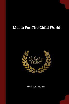 Music for the Child World - Hofer, Mari Ruef