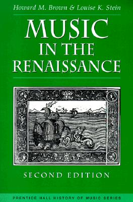 Music in the Renaissance - Brown, Howard Mayer, and Brown, Theodore E, and Stein, Louise K