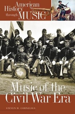 Music of the Civil War Era - Cornelius, Steven H.