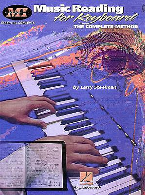 Music Reading for Keyboard: The Complete Method - Steelman, Larry