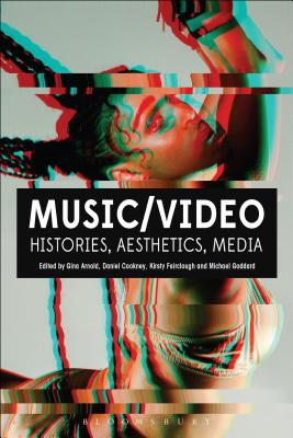 Music/Video: Histories, Aesthetics, Media - Arnold, Gina (Editor), and Cookney, Daniel (Editor), and Fairclough, Kirsty (Editor)