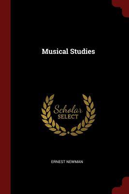 Musical Studies - Newman, Ernest