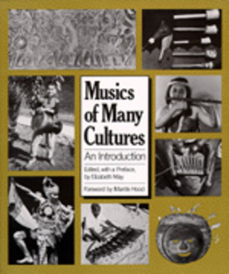 Musics of Many Cultures: An Introduction - May, Elizabeth (Editor), and Hood, Mantle (Foreword by)