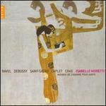Musique de Chambre pour Harpe: Ravel, Debussy, Saint-Saëns, Caplet, Cras
