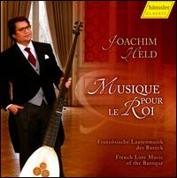 Musique pour le Roi: French Lute Music of the Baroque - Joachim Held (lute); Joachim Held (theorbo)