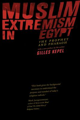 Muslim Extremism in Egypt: The Prophet and Pharaoh - Kepel, Gilles, Professor