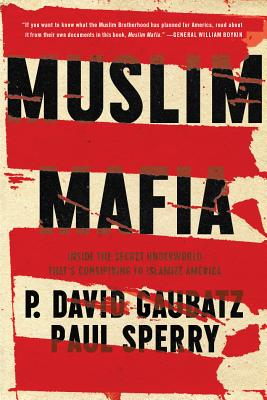 Muslim Mafia: Inside the Secret Underworld That's Conspiring to Islamize America - Gaubatz, P David, and Sperry, Paul