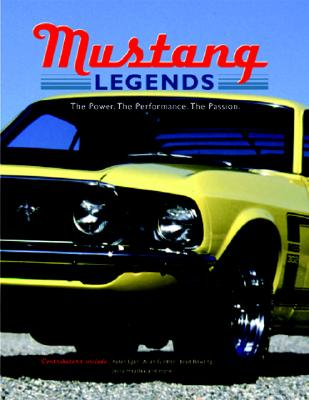 Mustang Legends: The Power. the Performance. the Passion. - Voyageur Press (Creator)