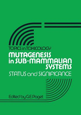 Mutagenesis in Sub-Mammalian Systems: Status and Significance - Paget, G E (Editor)