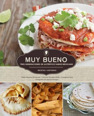 Muy Bueno: Tres Generaciones de Autentico Sabor Mexicano - Marquez-Sharpnack, Yvette, and Gonzalez-Smith, Veronica