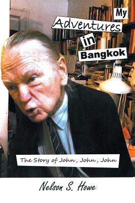 My Adventures in Bangkok: The Story of John, John, John - Howe, Nelson S
