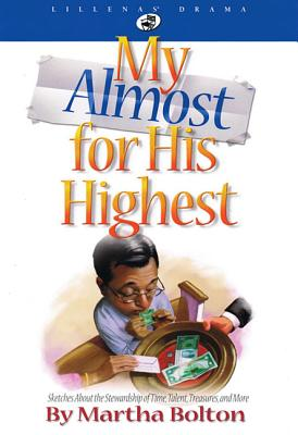 My Almost for His Highest: Sketches about the Stewardship of Time, Talent, Treasure and More - Bolton, Martha