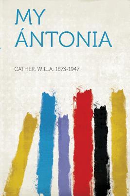 My Antonia - 1873-1947, Cather Willa