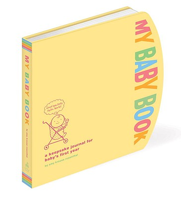 My Baby Book: A Keepsake Journal for Baby's First Year - Rosenthal, Amy Krouse