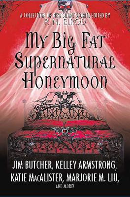 My Big Fat Supernatural Honeymoon - Elrod, P N (Editor)