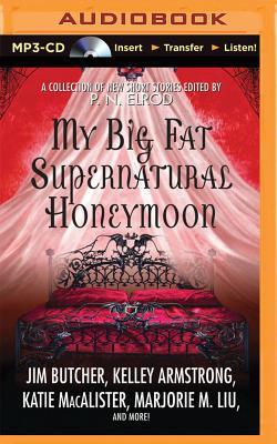 My Big Fat Supernatural Honeymoon - Elrod, P N (Editor), and Various (Read by)