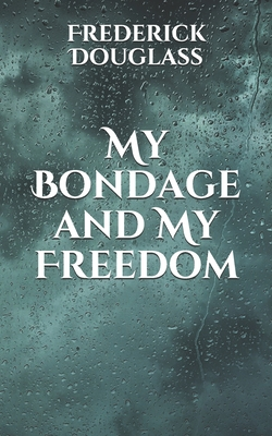 My Bondage and My Freedom - Douglass, Frederick