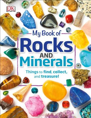My Book of Rocks and Minerals: Things to Find, Collect, and Treasure - Dennie, Devin