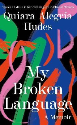 My Broken Language: A Memoir - Hudes, Quiara Alegria