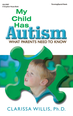 My Child Has Autism: What Parents Need to Know - Willis, Clarissa, Dr., PhD