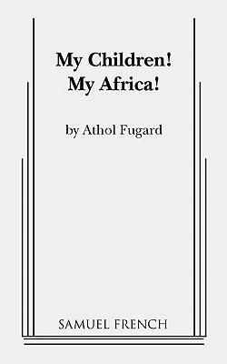 My Children! My Africa! - Fugard, Athol