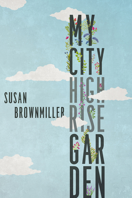 My City Highrise Garden - Brownmiller, Susan