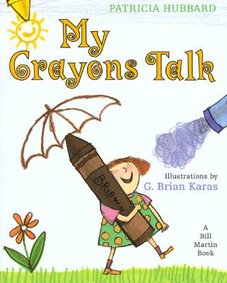 My Crayons Talk: A Bill Martin Book - Hubbard, Patricia, and Karas, G Brian, Mr. (Illustrator)