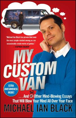 My Custom Van: And 50 Other Mind-Blowing Essays That Will Blow Your Mind All Over Your Face - Black, Michael Ian