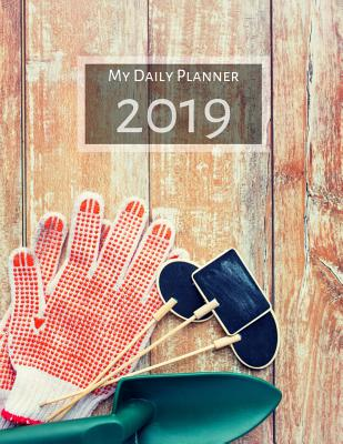 My Daily Planner - 2019: 8 1/2 X 11 - 365 Pages - Cover with Gardening Gloves and Shovel on a Deck - Reed, Hannah