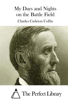 My Days and Nights on the Battle Field - Coffin, Charles Carleton, and The Perfect Library (Editor)