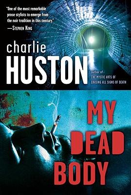 My Dead Body - Huston, Charlie