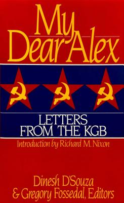 My Dear Alex: Letters from the KGB - D'Souza, Dinesh, and Fossedal, Gregory