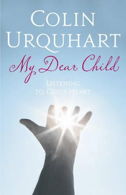 My Dear Child: Listening to God's Heart - Urquhart, and Urquhart, Colin